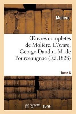 Oeuvres Compl�tes de Moli�re. Tome 6. l'Avare. George Dandin. M. de Pourceaugnac - Litterature (Paperback)