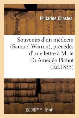 Souvenirs d'Un M�decin (Samuel Warren), Pr�c�d�s d'Une Lettre � M. Le Dr Am�d�e Pichot - Sciences (Paperback)