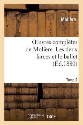 Oeuvres Completes de Moliere. Tome 2 Les Deux Farces Et Le Ballet - Litterature (Paperback)