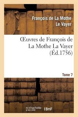 Oeuvres de Fran�ois de la Mothe La Vayer.Tome 7, Partie 2 - Litterature (Paperback)