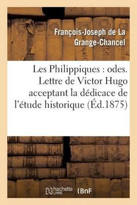 Les Philippiques: Odes. Lettre de Victor Hugo Acceptant La D�dicace de l'�tude Historique - Litterature (Paperback)