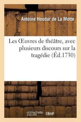 Les Oeuvres de Th��tre, Avec Plusieurs Discours Sur La Trag�die - Litterature (Paperback)