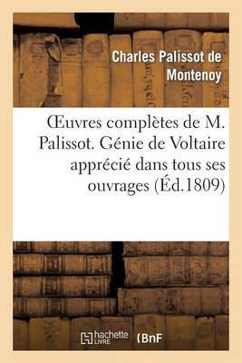 Oeuvres Compl�tes de M. Palissot. G�nie de Voltaire Appr�ci� Dans Tous Ses Ouvrages - Litterature (Paperback)