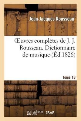 Oeuvres Completes de J. J. Rousseau. T. 13 Dictionnaire de Musique T2 - Litterature (Paperback)