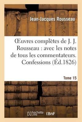 Oeuvres Compl�tes de J. J. Rousseau. T. 15 Confessions T1 - Litterature (Paperback)