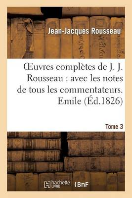 Oeuvres Compl�tes de J. J. Rousseau. T. 3 Emile T1 - Litterature (Paperback)