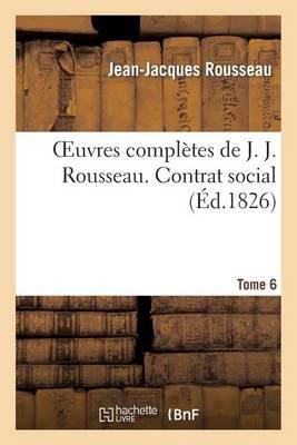 Oeuvres Compl�tes de J. J. Rousseau. T. 6 Contrat Social - Litterature (Paperback)