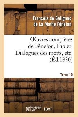 Oeuvres Compl�tes de F�nelon, Tome 19 Fables, Dialogues Des Morts, Etc. - Litterature (Paperback)
