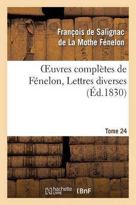 Oeuvres Compl�tes de F�nelon, Tome 24 Lettres Diverses - Litterature (Paperback)