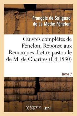 Oeuvres Compl�tes de F�nelon, Tome 7 R�ponse Aux Remarques. Lettre Pastorale - Litterature (Paperback)