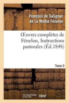 Oeuvres Compl�tes de F�nelon, Tome 5 Instructions Pastorales - Litterature (Paperback)