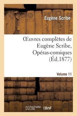 Oeuvres Compl�tes de Eug�ne Scribe, Op�ras-Comiques. S�r. 4, Vol. 11 - Litterature (Paperback)