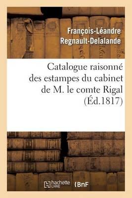 Catalogue Raisonn� Des Estampes Du Cabinet de M. Le Comte Rigal - Arts (Paperback)