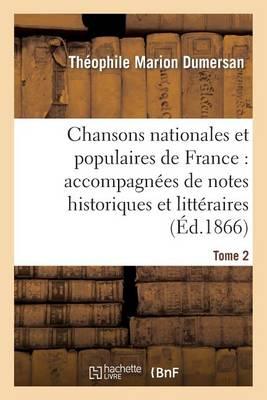 Chansons Nationales Et Populaires de France: Accompagn�es de Notes Historiques Et Litt�raires. T2 - Arts (Paperback)