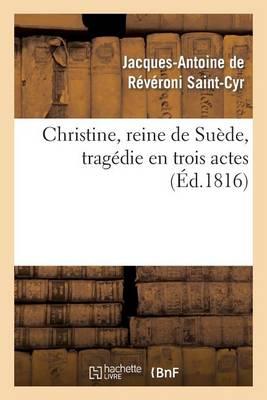 Christine, Reine de Su�de, Trag�die En Trois Actes - Arts (Paperback)