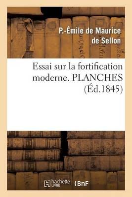 Essai Sur La Fortification Moderne, Ou Analyse Compar�e Des Syst�mes Modernes Fran�ais Et Allemands - Arts (Paperback)