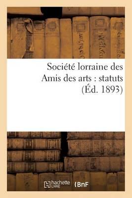Soci�t� Lorraine Des Amis Des Arts: Statuts - Arts (Paperback)