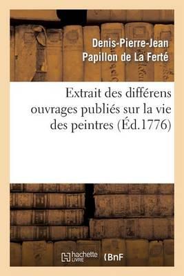 Extrait Des Diff�rens Ouvrages Publi�s Sur La Vie Des Peintres - Arts (Paperback)