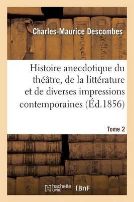 Histoire Anecdotique Du Theatre, de la Litterature Et de Diverses Impressions Contemporaines. T2 - Arts (Paperback)