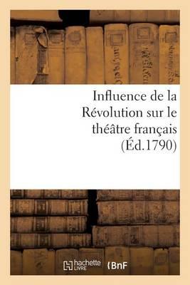 Influence de la R�volution Sur Le Th��tre Fran�ais - Arts (Paperback)