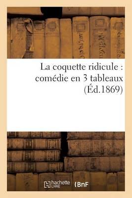 La Coquette Ridicule: Com�die En 3 Tableaux - Arts (Paperback)