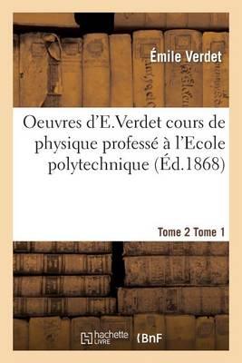 Oeuvres d'e Verdet Cours de Physique Tome 2 Tome 1 - Sciences (Paperback)