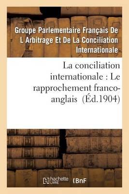 La Conciliation Internationale: Le Rapprochement Franco-Anglais - Histoire (Paperback)