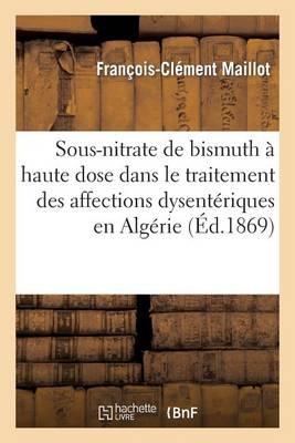 Emploi Sous-Nitrate de Bismuth � Haute Dose Dans Traitement Des Affections Dysent�riques En Alg�rie - Sciences (Paperback)