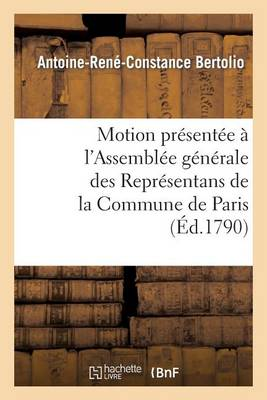 Motion Pr�sent�e � l'Assembl�e G�n�rale Des Repr�sentans de la Commune de Paris Jeudi 27 Mai 1790 - Histoire (Paperback)