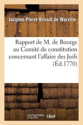 Rapport de M. de Bourge Au Comit� de Constitution Concernant l'Affaire Des Juifs - Histoire (Paperback)