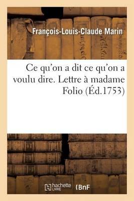 Ce Qu'on a Dit Ce Qu'on a Voulu Dire. Lettre � Madame Folio - Litterature (Paperback)