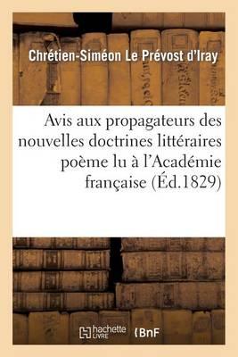 Avis Aux Propagateurs Des Nouvelles Doctrines Litt�raires Po�me Lu � l'Acad�mie Fran�aise - Litterature (Paperback)