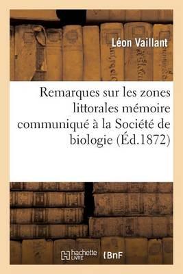 Remarques Sur Les Zones Littorales M�moire Communiqu� � La Soci�t� de Biologie - Sciences (Paperback)