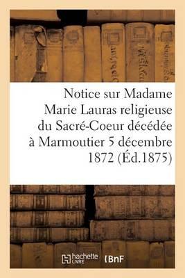 Notice Sur Madame Marie Lauras Religieuse Du Sacr�-Coeur D�c�d�e � Marmoutier Le 5 D�cembre 1872 - Histoire (Paperback)