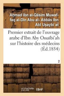 Premier Extrait de l'Ouvrage Arabe d'Ibn Aby Ossa bi'ah Sur l'Histoire Des M decins T02 - Sciences (Paperback)