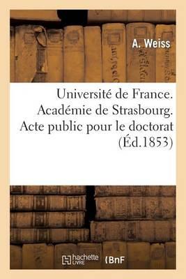 Universit� de France. Acad�mie de Strasbourg. Acte Public Pour Le Doctorat - Sciences Sociales (Paperback)
