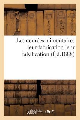 Les Denrees Alimentaires: Leur Fabrication Leur Falsification - Sciences (Paperback)