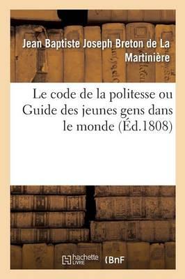 Le Code de la Politesse Ou Guide Des Jeunes Gens Dans Le Monde - Sciences Sociales (Paperback)