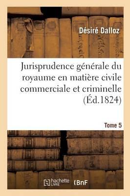 Jurisprudence G n rale Du Royaume En Mati re Civile Commerciale Et Criminelle Tome 5 - Sciences Sociales (Paperback)
