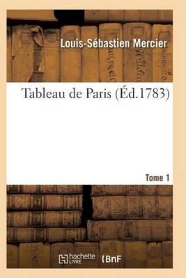 Tableau de Paris. [par L.-S. Mercier.] Nouvelle dition Corrig e Et Augment e. Tome 1 - Histoire (Paperback)