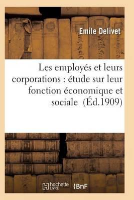Les Employ�s Et Leurs Corporations: �tude Sur Leur Fonction �conomique Et Sociale - Sciences Sociales (Paperback)