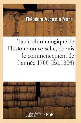 Table Chronologique de l'Histoire Universelle, de l'Ann�e 1700, Paix G�n�rale de l'Ann�e 1802 - Histoire (Paperback)