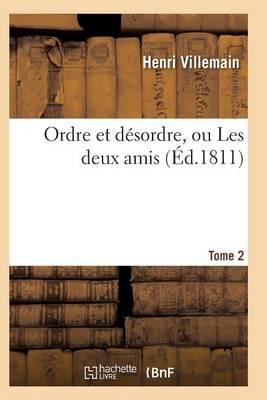 Ordre Et D�sordre, Ou Les Deux Amis. Tome 2 - Litterature (Paperback)