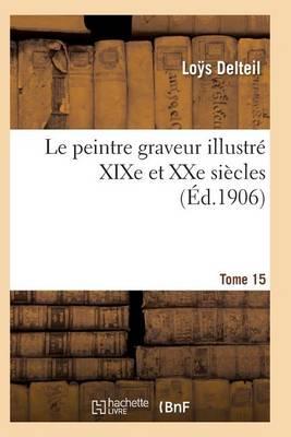 Le Peintre Graveur Illustr� (Xixe Et Xxe Si�cles). Tome 15 - Arts (Paperback)