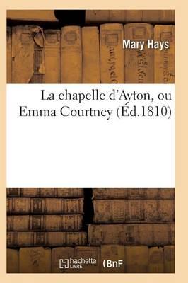 La Chapelle d'Ayton, Ou Emma Courtney - Litterature (Paperback)