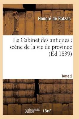 Le Cabinet Des Antiques: Sc�ne de la Vie de Province. Tome 2 - Litterature (Paperback)
