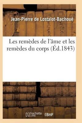 Rem�des de l'�me Et Rem�des Du Corps Preuves Mat�rielles Que La M�decine Morale Psycho-Catholique - Sciences (Paperback)