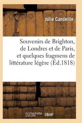 Souvenirs de Brighton, de Londres Et de Paris, Et Quelques Fragmens de Litt�rature L�g�re - Litterature (Paperback)