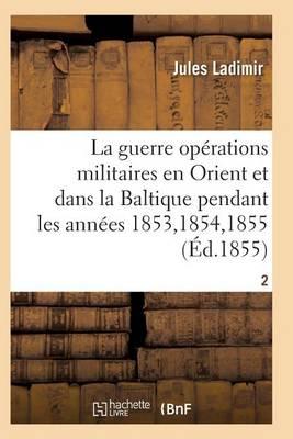 La Guerre, Histoire Compl te Des Op rations Militaires En Orient Et Dans La Baltique T02 - Sciences Sociales (Paperback)