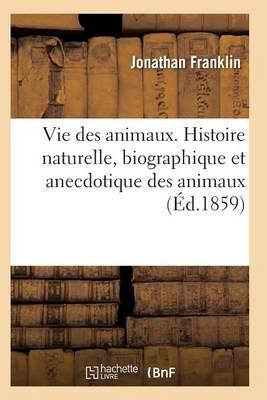 Vie Des Animaux. Histoire Naturelle, Biographique Et Anecdotique Des Animaux - Sciences (Paperback)